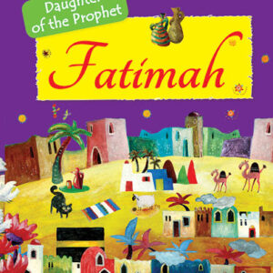 Fatimah: The Daughter of the Prophet Muhammad