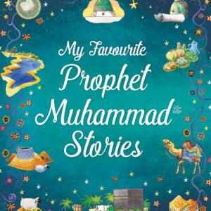 My Favorite Prophet Muhammad (ﷺ) Stories